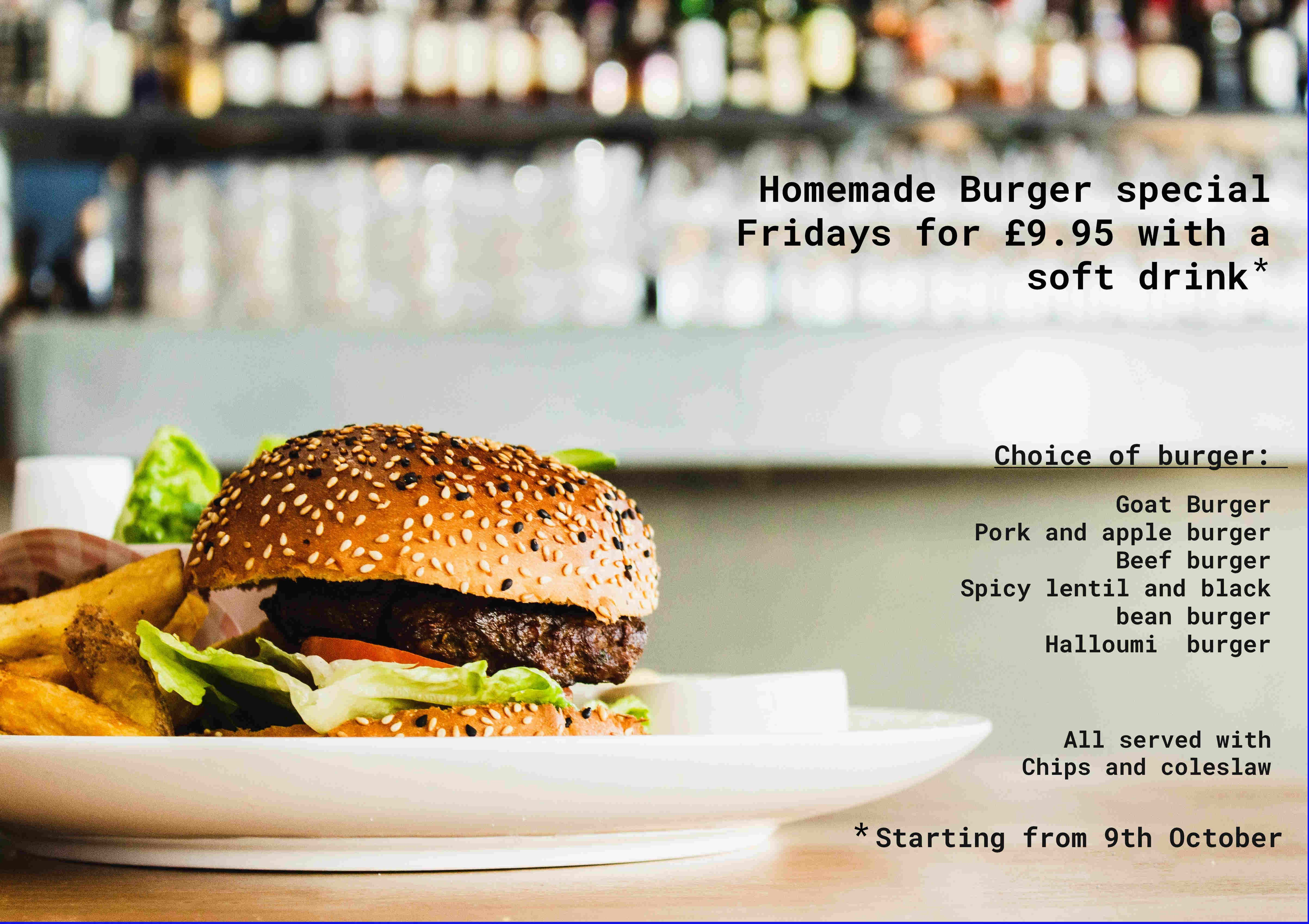 Homemade Burger special  Fridays for £9.95 with a soft drink